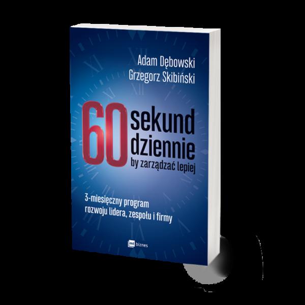 Książka 60 sekund dziennie, by zarządzać lepiej. 3-miesięczny program rozwoju lidera, zespołu i firmy. Adam Dębowski, Grzegorz Skibiński